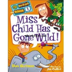 Miss Child Has Gone Wild! - Dan Gutman My Weirder School
