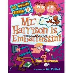 Mr Harrison Is Embarrassin! - Dan Gutman My Weirder School