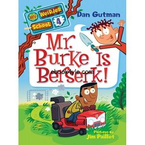 Mr Burke Is Berserk - Dan Gutman My Weirder School