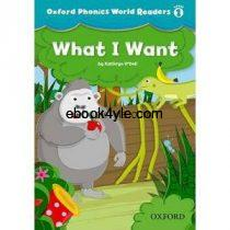 Oxford Phonics World Readers Level 1 What I Want w Audio