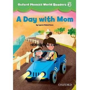 Oxford Phonics World Readers Level 3 A Day with Mom