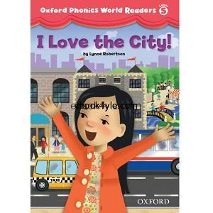 Oxford Phonics World Readers Level 5 I Love the City